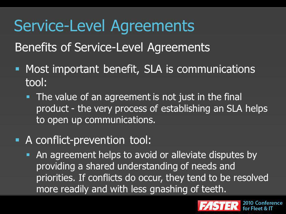 Service-Level Agreements Benefits of Service-Level Agreements Most important benefit, SLA is communications tool: The value of an agreement is not jus
