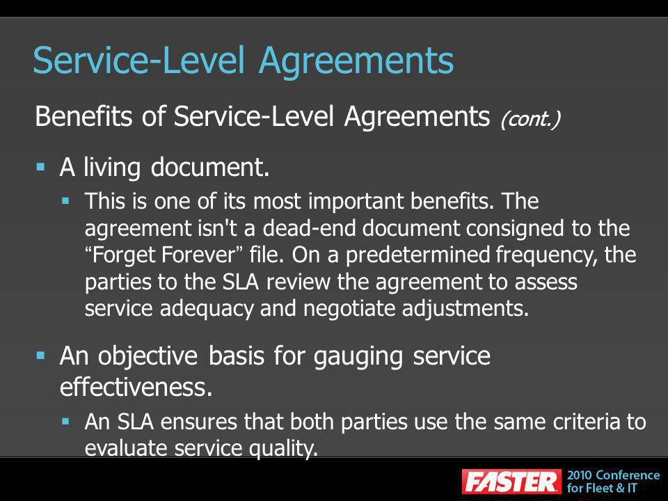 Service-Level Agreements Benefits of Service-Level Agreements (cont.) A living document. This is one of its most important benefits. The agreement isn