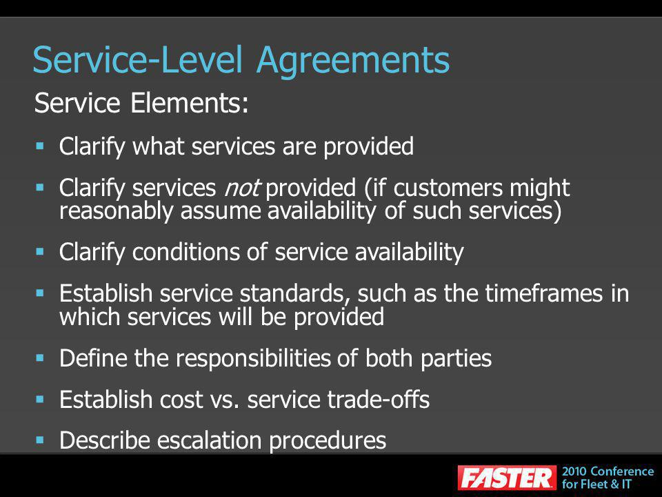 Service-Level Agreements Service Elements: Clarify what services are provided Clarify services not provided (if customers might reasonably assume avai