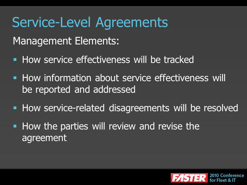 Service-Level Agreements Management Elements: How service effectiveness will be tracked How information about service effectiveness will be reported a