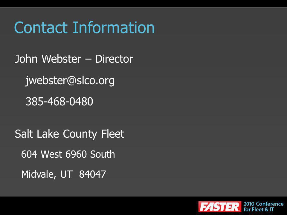 Contact Information John Webster – Director jwebster@slco.org 385-468-0480 Salt Lake County Fleet 604 West 6960 South Midvale, UT 84047