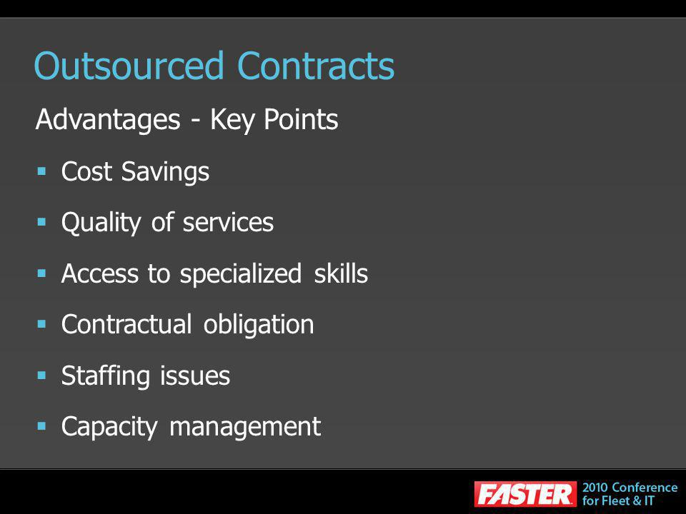 Outsourced Contracts Advantages - Key Points Cost Savings Quality of services Access to specialized skills Contractual obligation Staffing issues Capa