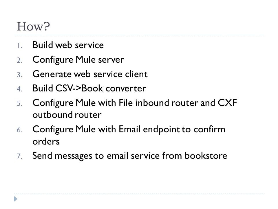 How. 1. Build web service 2. Configure Mule server 3.
