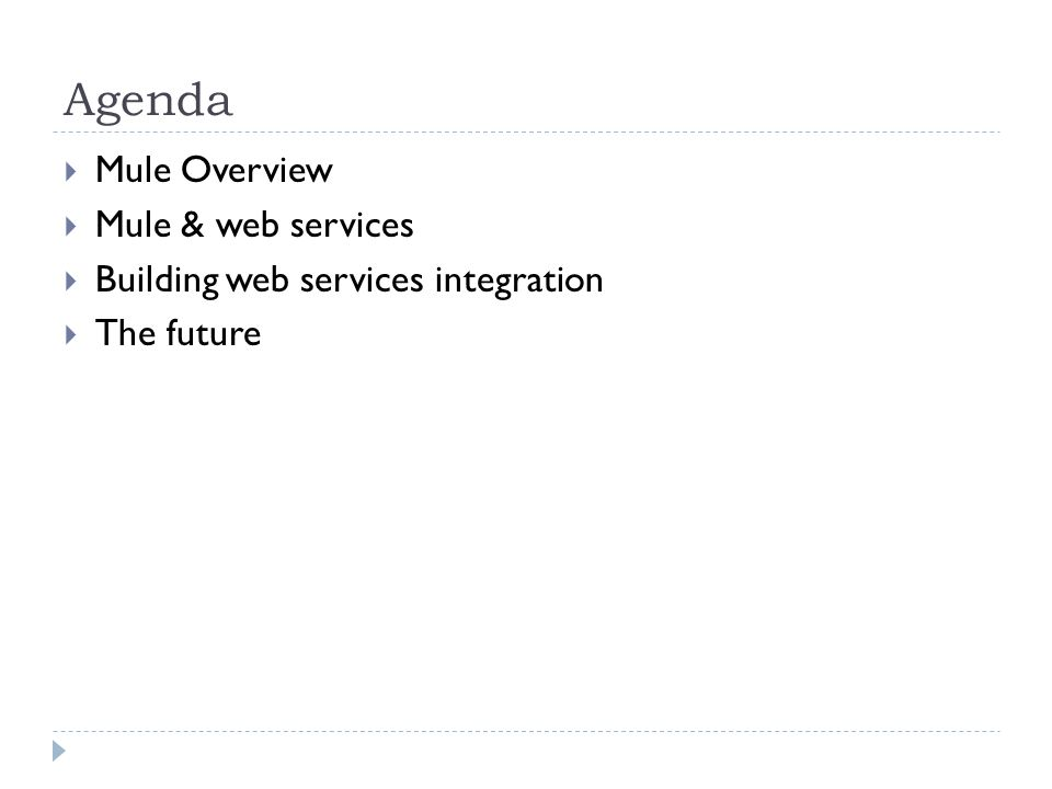 Agenda Mule Overview Mule & web services Building web services integration The future