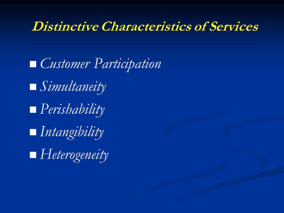 Distinctive Characteristics of Services Customer Participation Simultaneity Perishability Intangibility Heterogeneity