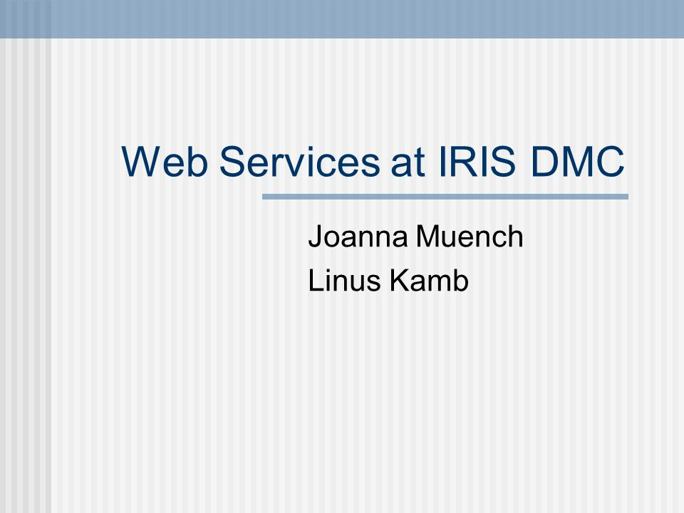 Web Services at IRIS DMC Joanna Muench Linus Kamb