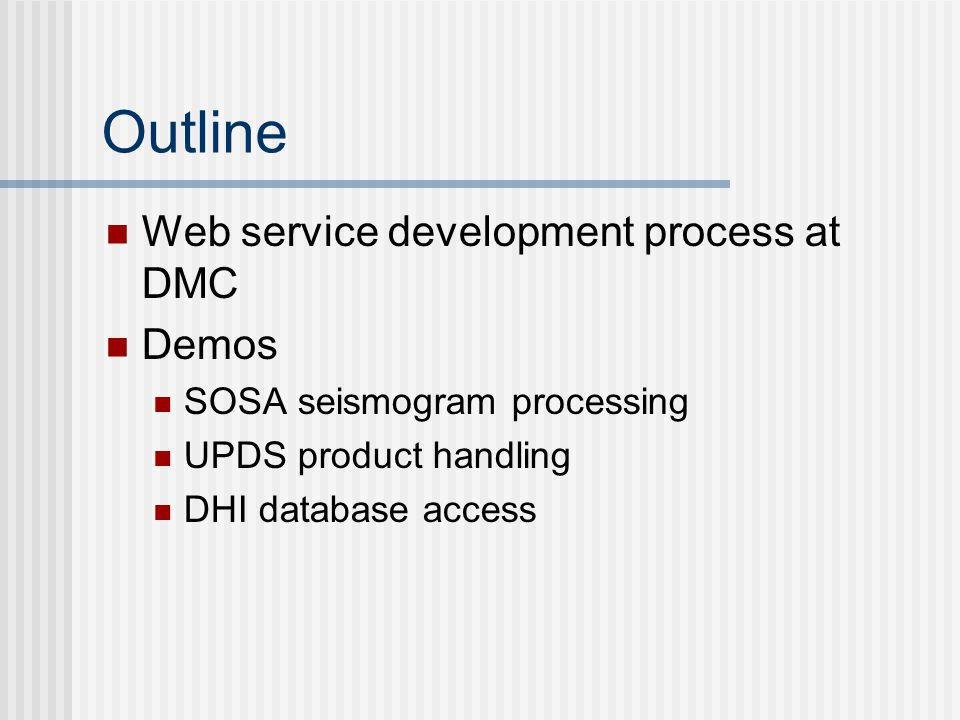 Outline Web service development process at DMC Demos SOSA seismogram processing UPDS product handling DHI database access