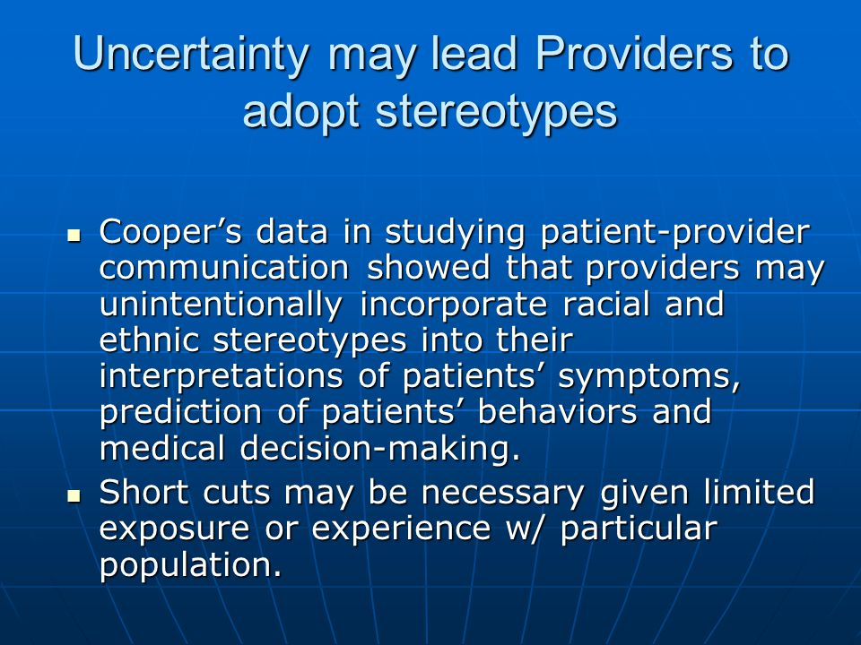 Uncertainty may lead Providers to adopt stereotypes Coopers data in studying patient-provider communication showed that providers may unintentionally