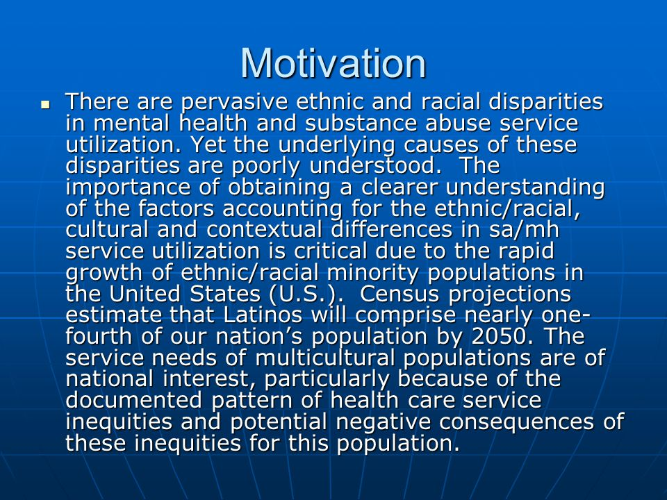 Motivation There are pervasive ethnic and racial disparities in mental health and substance abuse service utilization. Yet the underlying causes of th