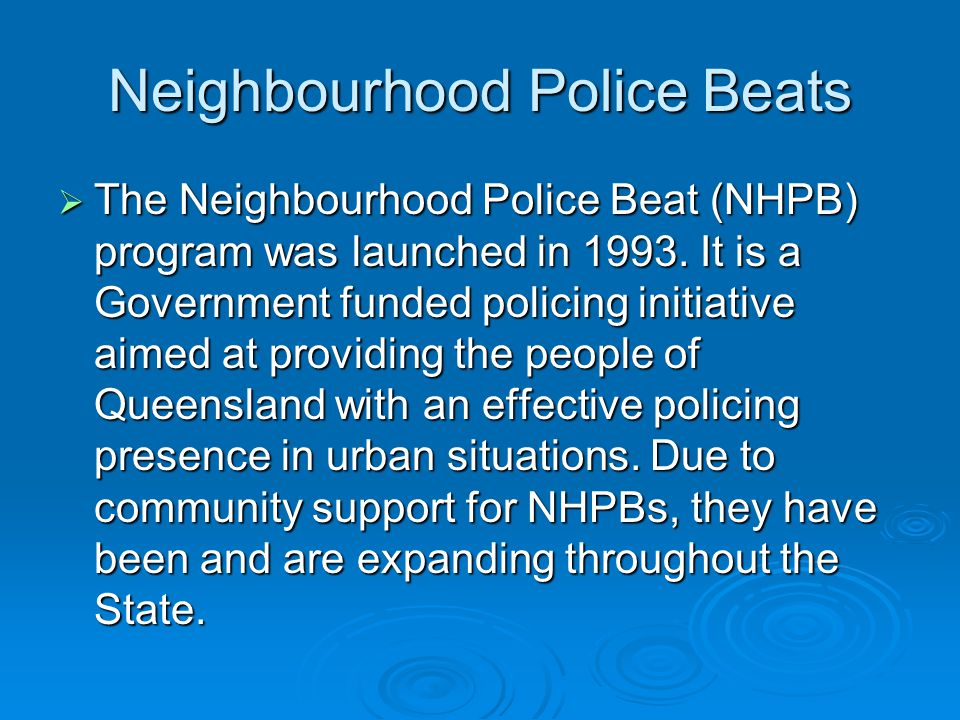 Neighbourhood Police Beats The Neighbourhood Police Beat (NHPB) program was launched in 1993.