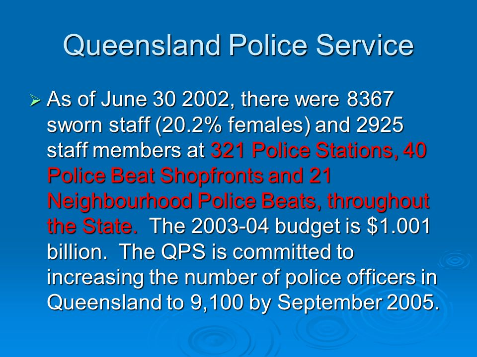 Queensland Police Service As of June , there were 8367 sworn staff (20.2% females) and 2925 staff members at 321 Police Stations, 40 Police Beat Shopfronts and 21 Neighbourhood Police Beats, throughout the State.