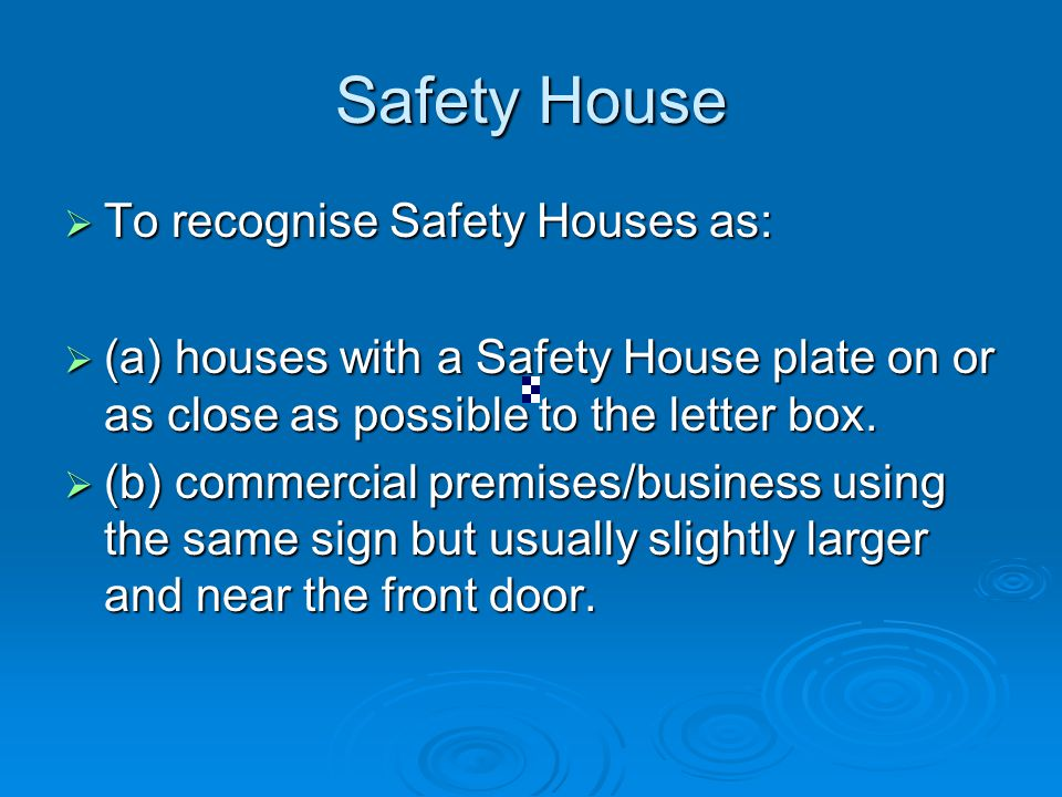 Safety House To recognise Safety Houses as: To recognise Safety Houses as: (a) houses with a Safety House plate on or as close as possible to the letter box.