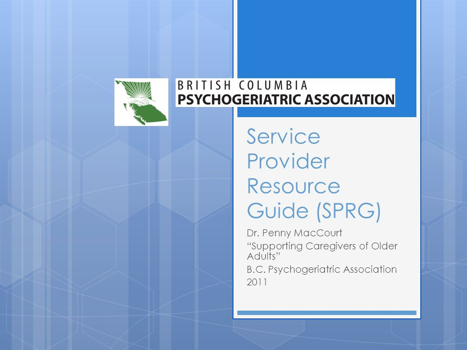Goals of presentation To introduce the Service Provider Resource Guide(SPRG) How and why the SPRG was developed Explore the SPRG Discuss ways you can use the SPRG How to use the Service Provider Resource Guide with the Caregiver Policy Lens(CGPL)