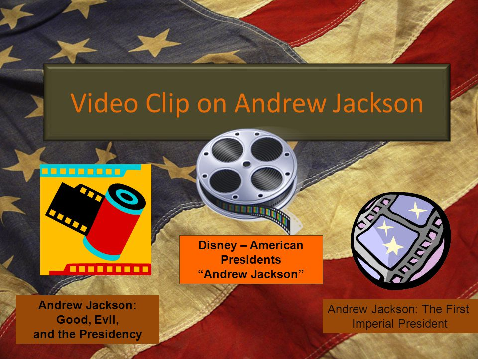 Video Clip on Andrew Jackson Andrew Jackson: Good, Evil, and the Presidency Andrew Jackson: The First Imperial President Disney – American Presidents