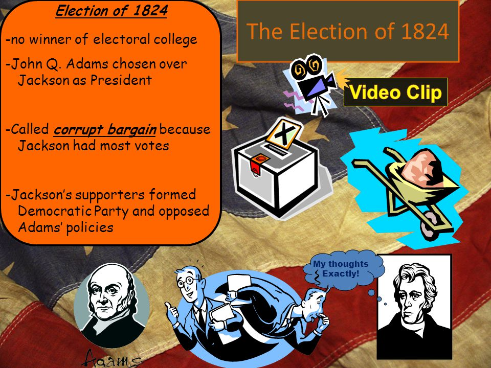 The Election of 1824 Election of 1824 -no winner of electoral college -John Q. Adams chosen over Jackson as President -Called corrupt bargain because