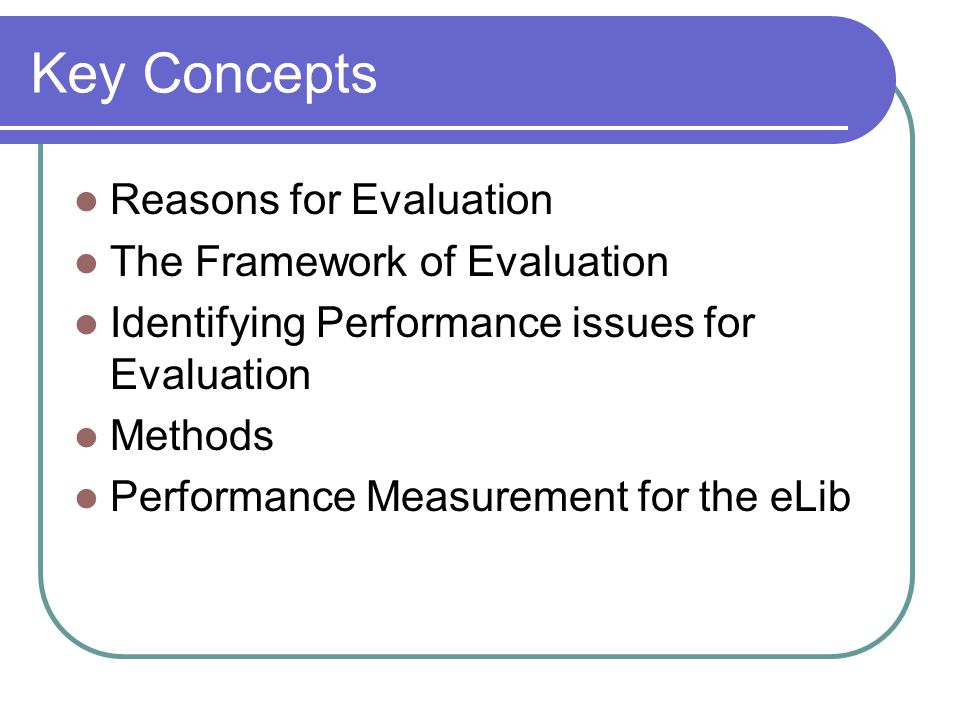 Key Concepts Reasons for Evaluation The Framework of Evaluation Identifying Performance issues for Evaluation Methods Performance Measurement for the