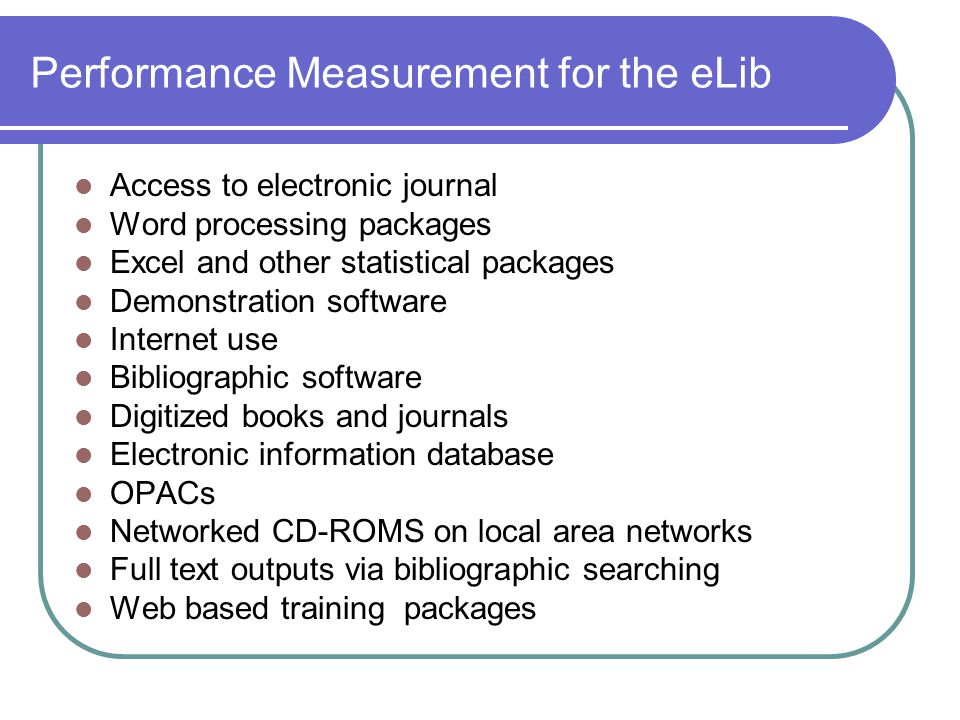 Performance Measurement for the eLib Access to electronic journal Word processing packages Excel and other statistical packages Demonstration software