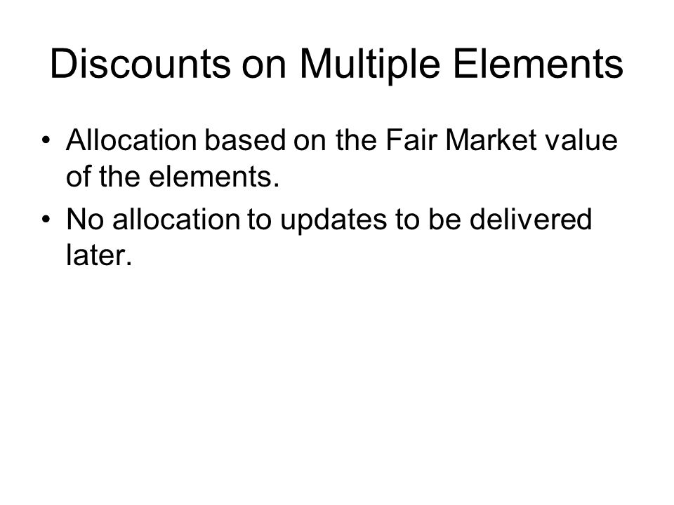 Discounts on Multiple Elements Allocation based on the Fair Market value of the elements.