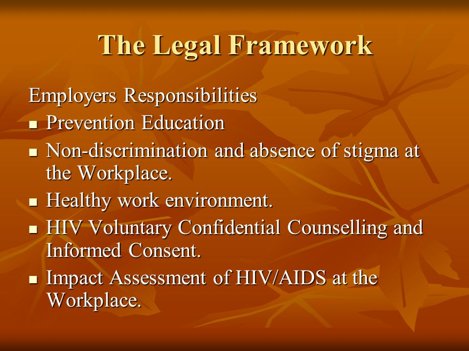 The Legal Framework Employers Responsibilities Prevention Education Prevention Education Non-discrimination and absence of stigma at the Workplace.
