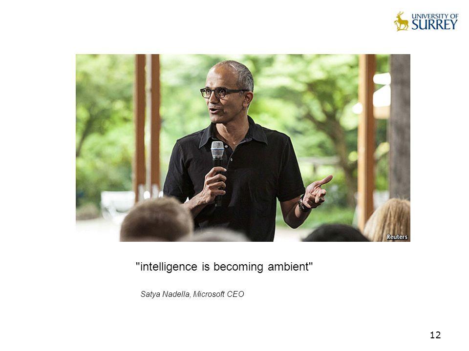 12 intelligence is becoming ambient Satya Nadella, Microsoft CEO