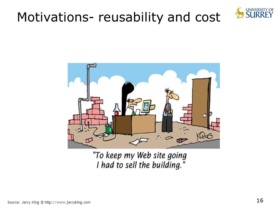 16 Motivations- reusability and cost Source: Jerry King @ http://www.jerryking.com