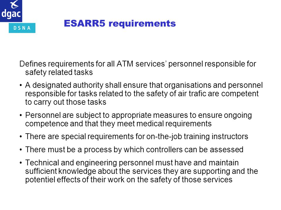ESARR5 requirements Defines requirements for all ATM services personnel responsible for safety related tasks A designated authority shall ensure that