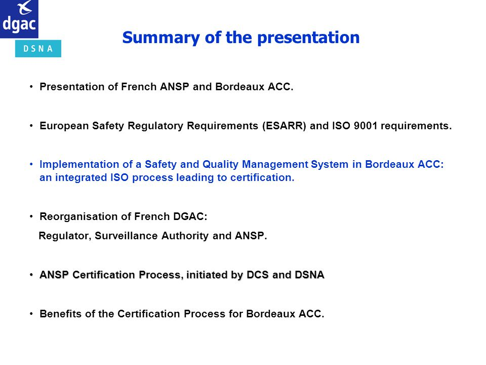 Presentation of French ANSP and Bordeaux ACC. European Safety Regulatory Requirements (ESARR) and ISO 9001 requirements. Implementation of a Safety an