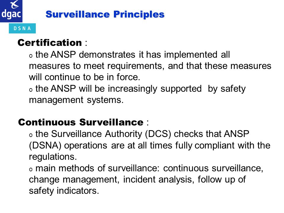 Certification : o the ANSP demonstrates it has implemented all measures to meet requirements, and that these measures will continue to be in force. o
