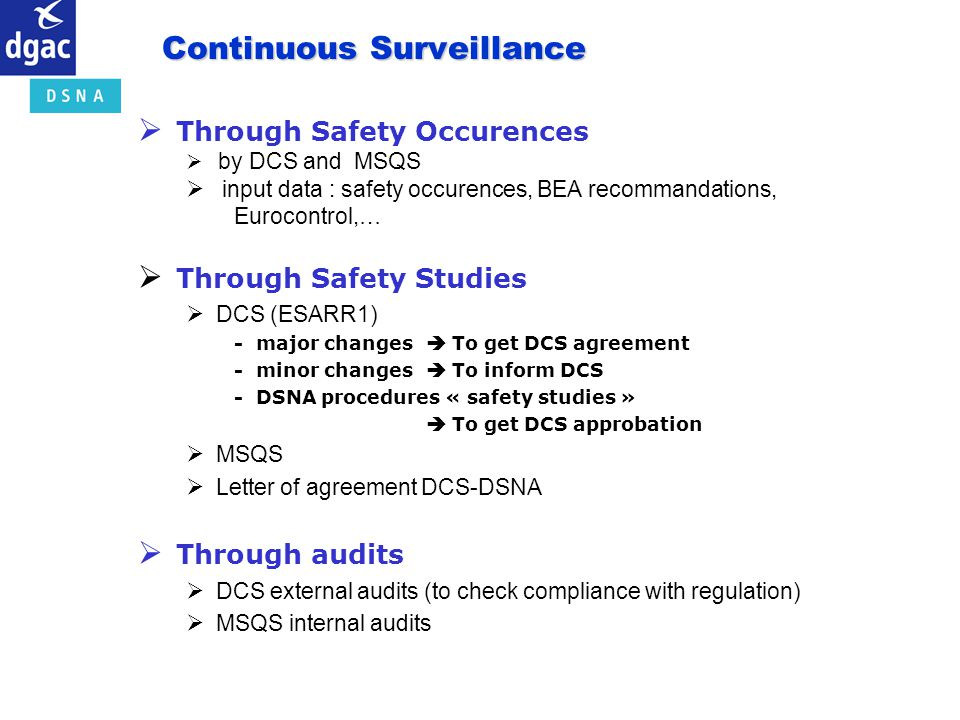 Continuous Surveillance Through Safety Occurences by DCS and MSQS input data : safety occurences, BEA recommandations, Eurocontrol,… Through Safety St