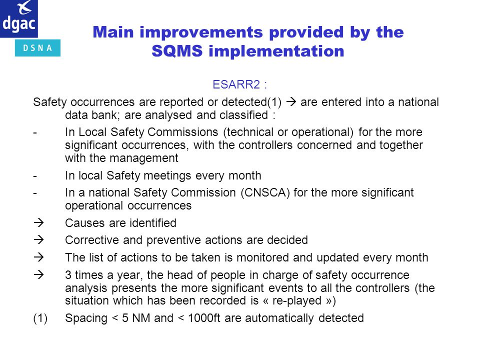 ESARR2 : Safety occurrences are reported or detected(1) are entered into a national data bank; are analysed and classified : -In Local Safety Commissi