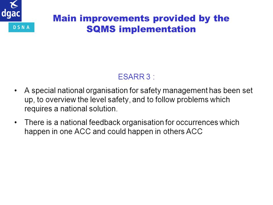 ESARR 3 : A special national organisation for safety management has been set up, to overview the level safety, and to follow problems which requires a