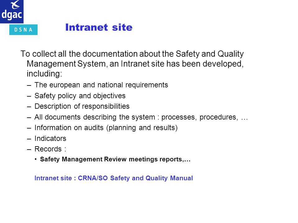 Intranet site To collect all the documentation about the Safety and Quality Management System, an Intranet site has been developed, including: –The eu