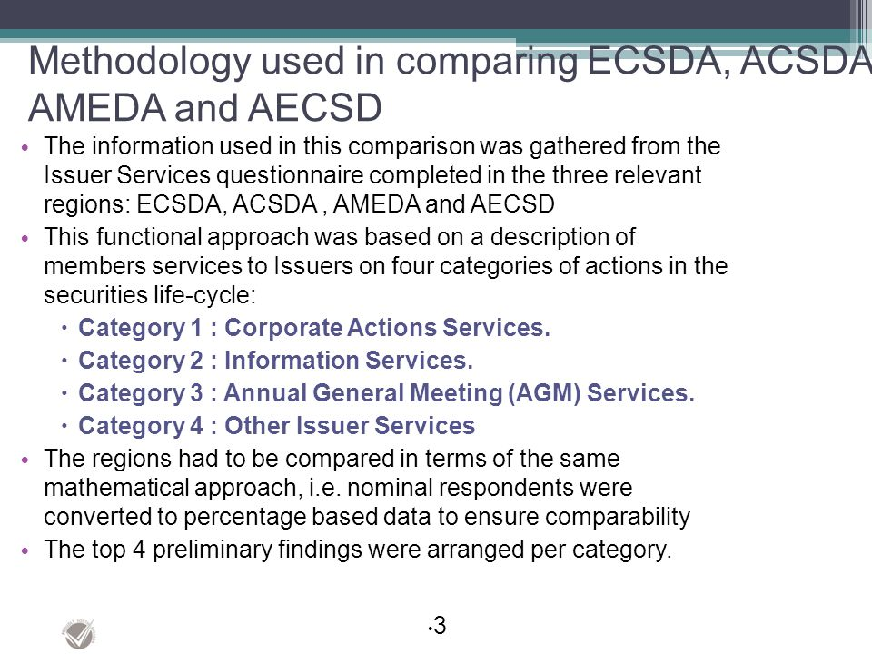 Methodology used in comparing ECSDA, ACSDA, AMEDA and AECSD The information used in this comparison was gathered from the Issuer Services questionnair