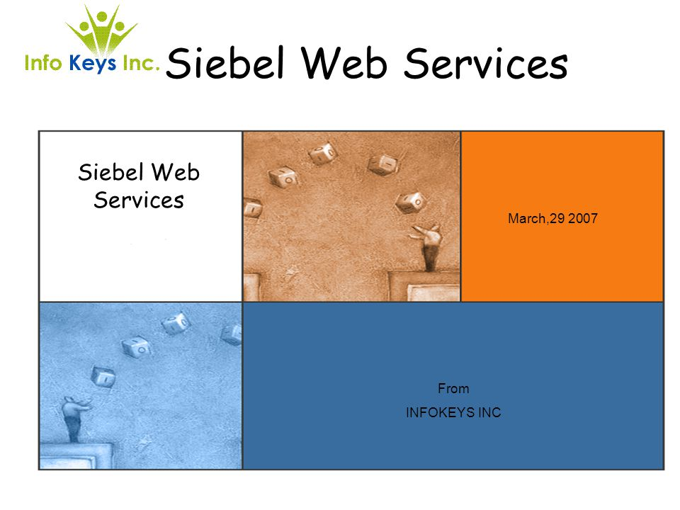 Siebel Web Services March,29 2007 Siebel Web Services From INFOKEYS INC
