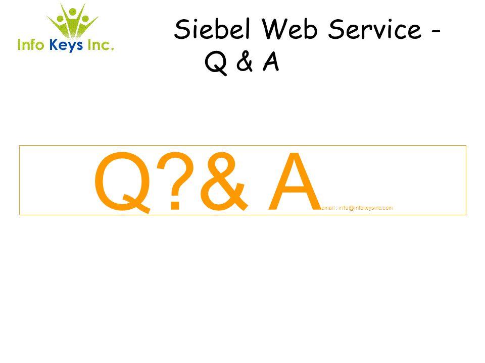 Siebel Web Service - Q & A Q?& A email : info@infokeysinc.com