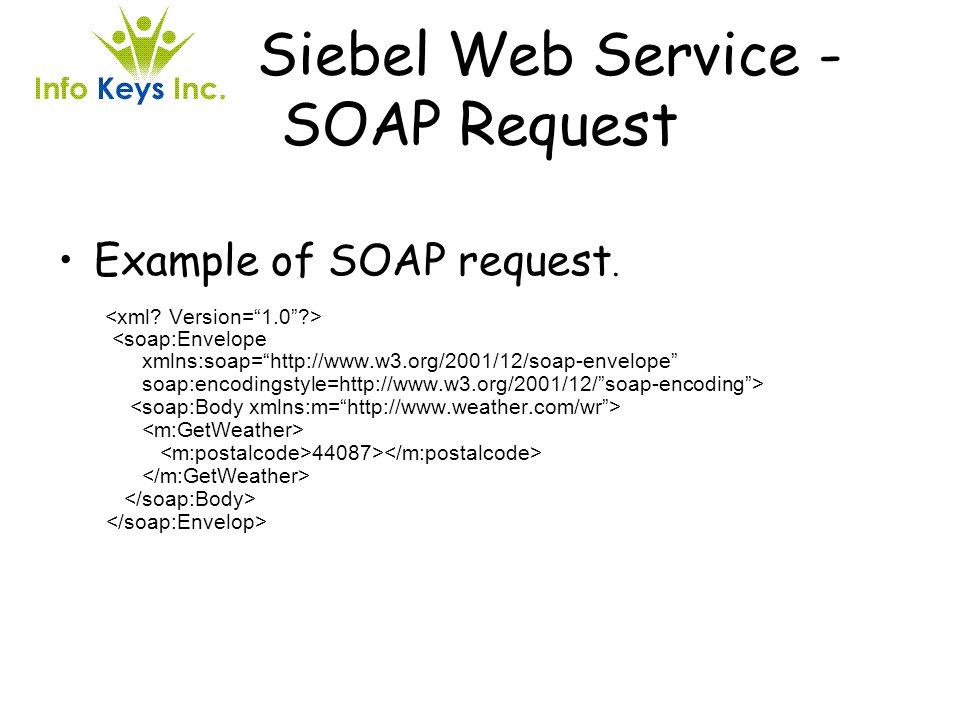 Siebel Web Service - SOAP Request Example of SOAP request.