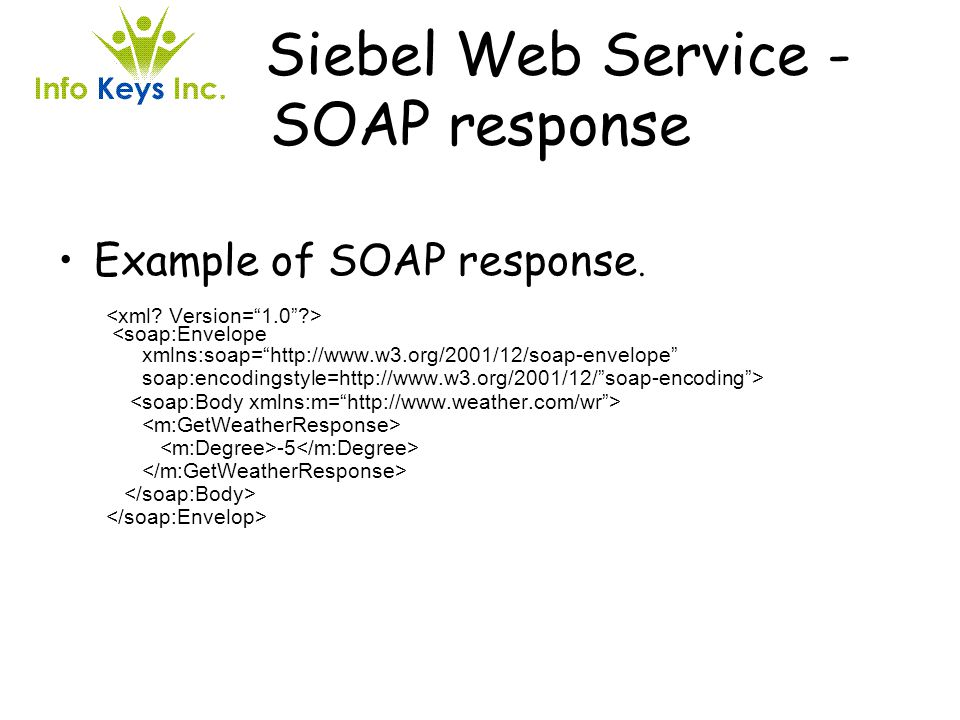 Siebel Web Service - SOAP response Example of SOAP response.