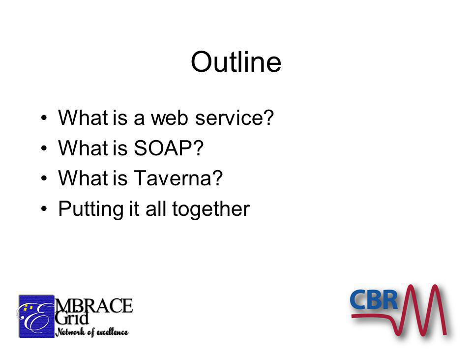 Outline What is a web service What is SOAP What is Taverna Putting it all together