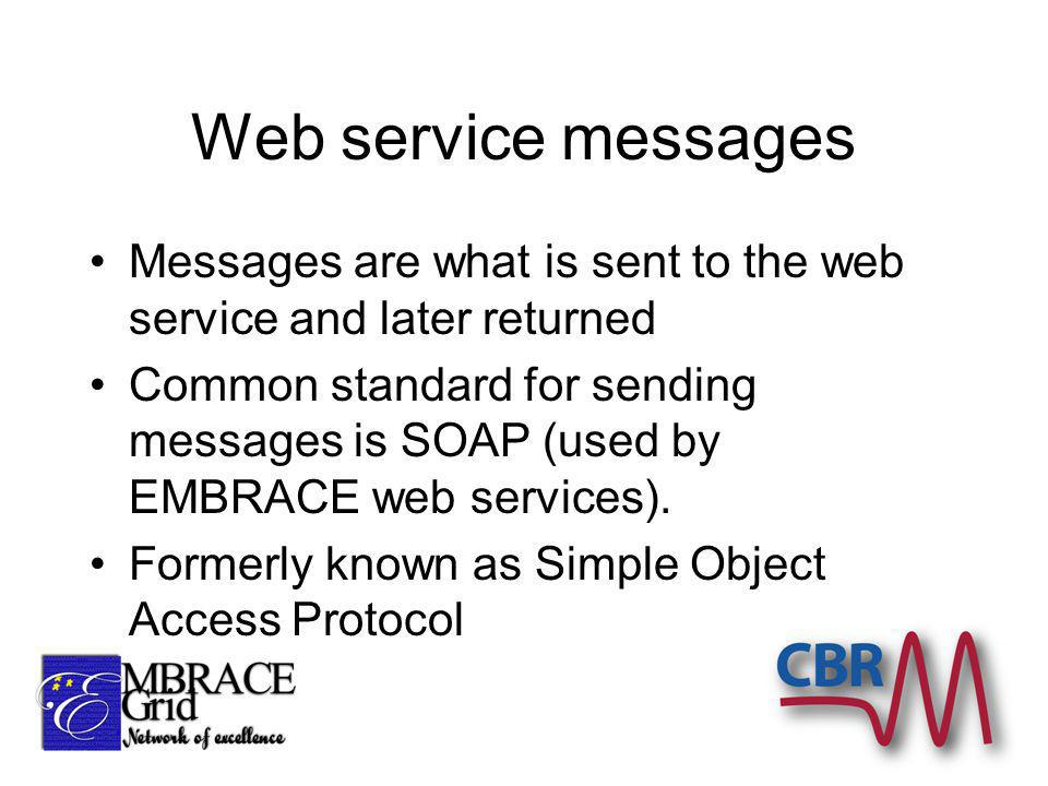 Web service messages Messages are what is sent to the web service and later returned Common standard for sending messages is SOAP (used by EMBRACE web services).