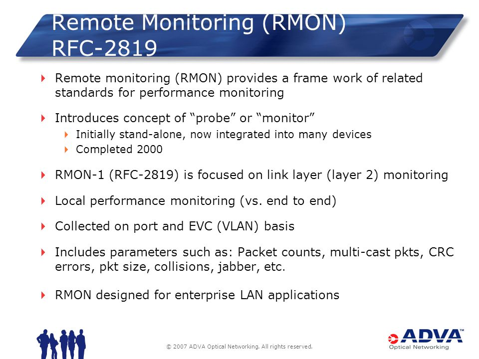 © 2007 ADVA Optical Networking. All rights reserved. Remote Monitoring (RMON) RFC-2819 Remote monitoring (RMON) provides a frame work of related stand