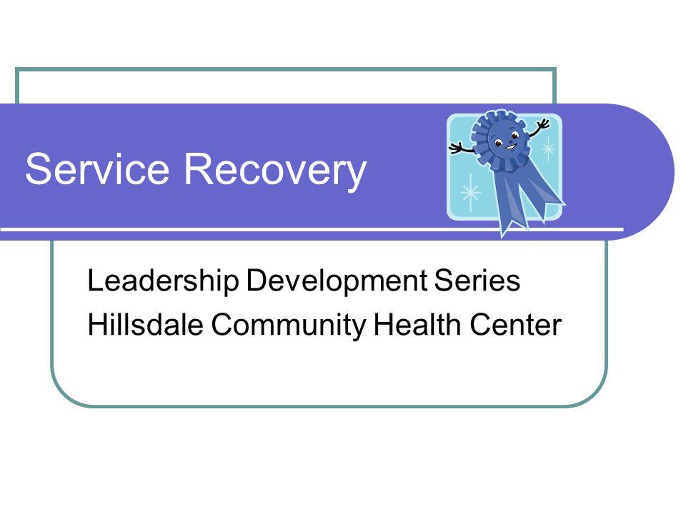 Service Recovery Leadership Development Series Hillsdale Community Health Center