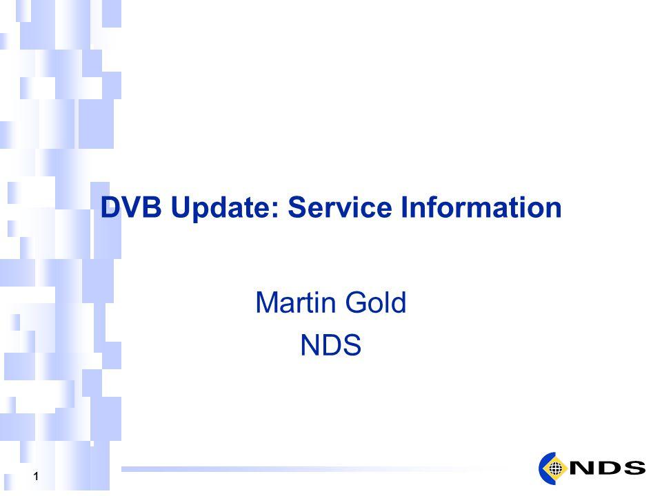 1 DVB Update: Service Information Martin Gold NDS