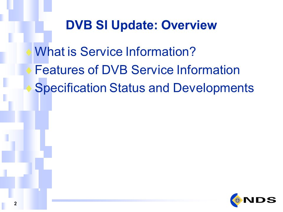 2 DVB SI Update: Overview What is Service Information? Features of DVB Service Information Specification Status and Developments