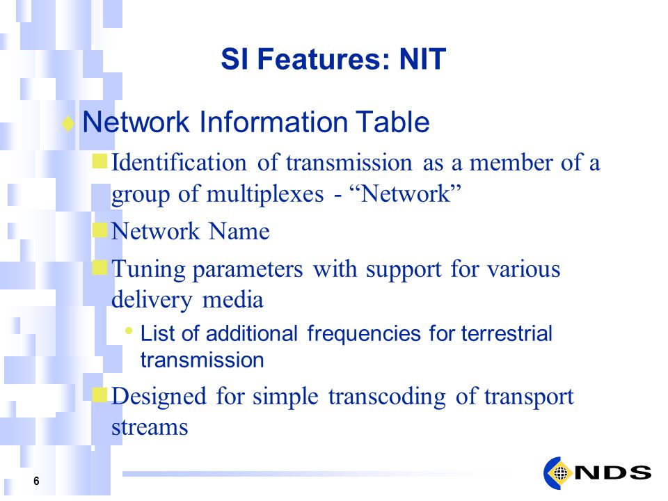 7 SI Features: SDT & BAT Service Description Table Identifies Service names and Service types Linked Services Pointer to MPEG Program in PSI Service_id = MPEG Program Number Bouquet Association Table (Optional) Groupings of Services May convey logical channel number