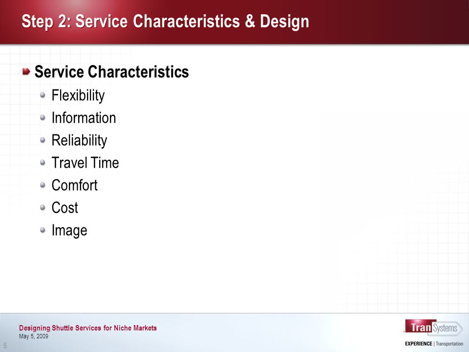 Designing Shuttle Services for Niche Markets May 5, 2009 5 Step 2: Service Characteristics & Design Service Characteristics Flexibility Information Reliability Travel Time Comfort Cost Image
