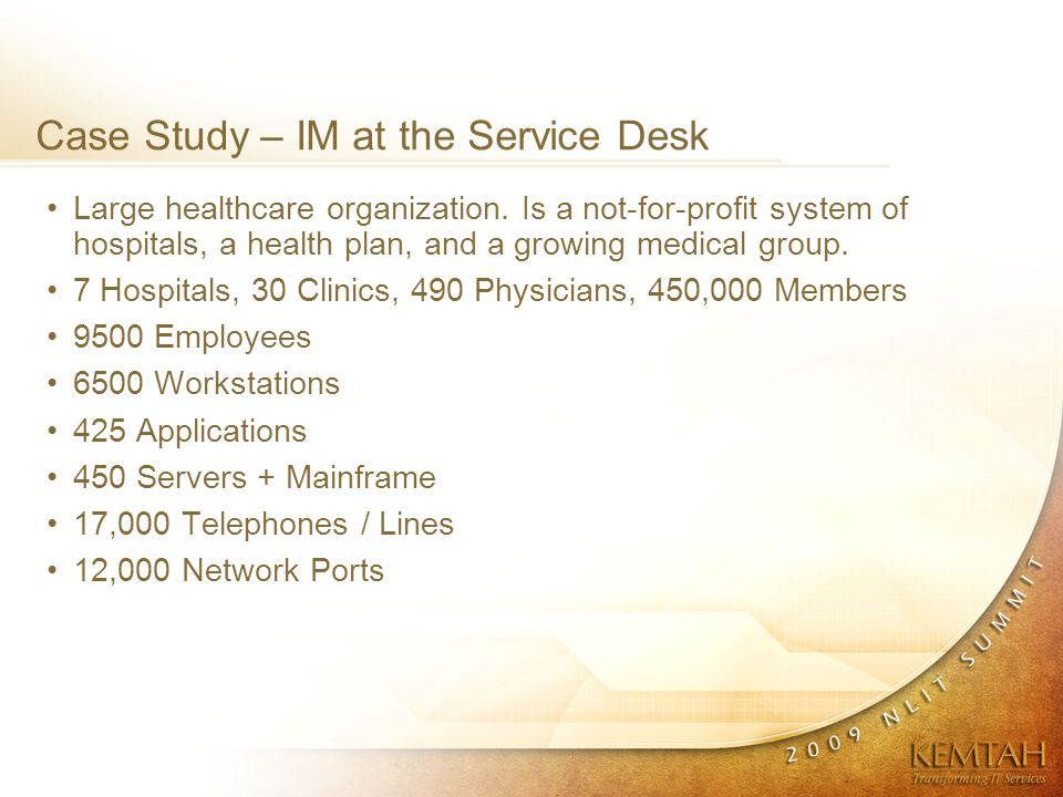 Case Study – IM at the Service Desk Large healthcare organization.