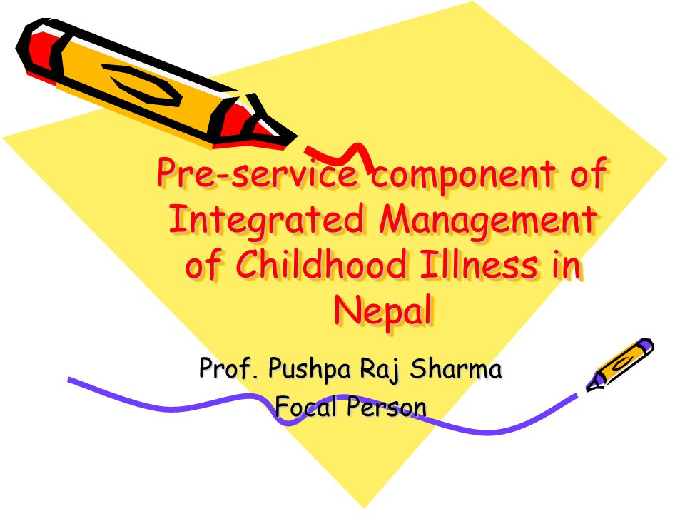 Pre-service component of Integrated Management of Childhood Illness in Nepal Prof.