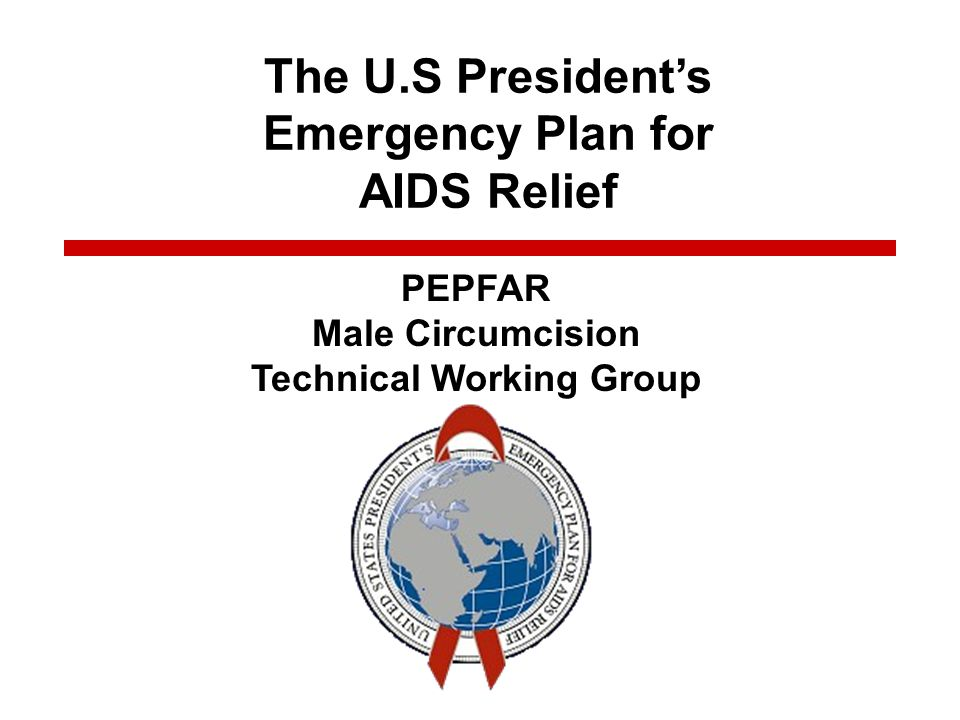 UPDATE ON MC SERVICE DELIVERY BY NOMI FUCHS-MONTGOMERY (OGAC) NAOMI BOCK (CDC ATLANTA) PEPFAR MALE CIRCUMCISION PARTNERS MEETING Commodities and Improved coordination of Male Circumcision for HIV Prevention The U.S Presidents Emergency Plan for AIDS Relief