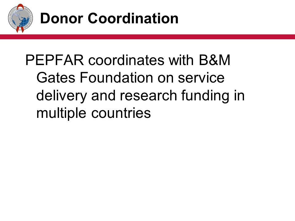 Donor Coordination PEPFAR coordinates with B&M Gates Foundation on service delivery and research funding in multiple countries