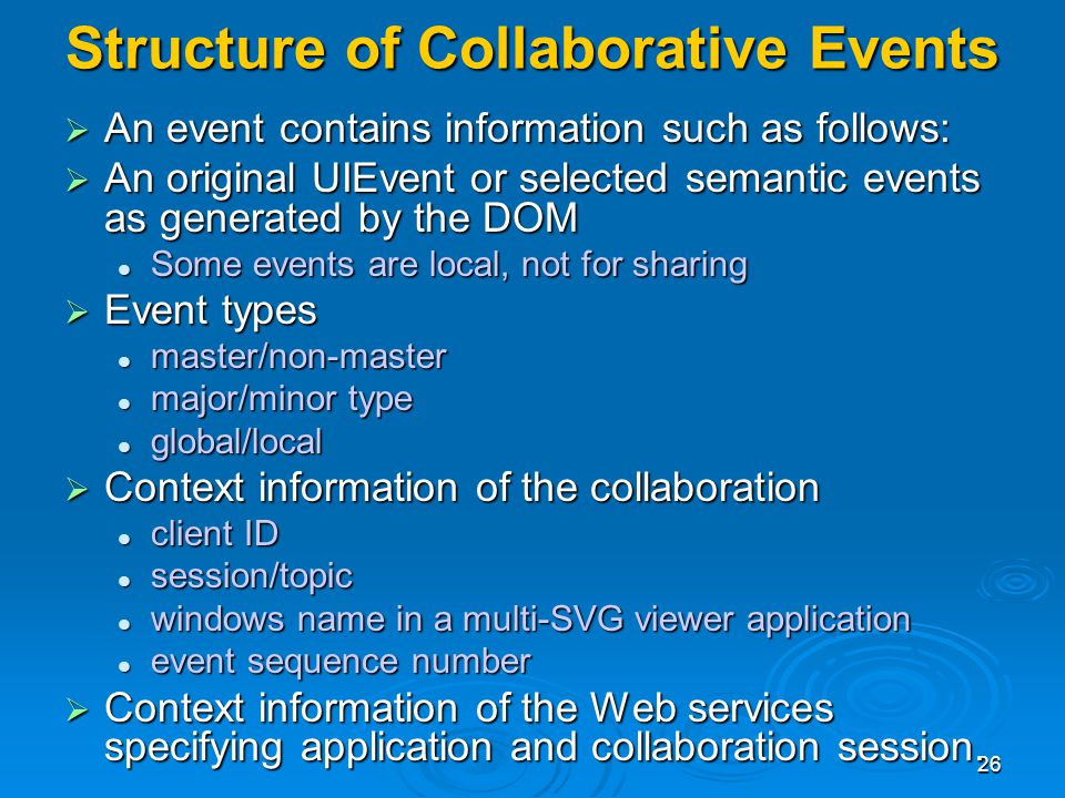 26 Structure of Collaborative Events An event contains information such as follows: An event contains information such as follows: An original UIEvent